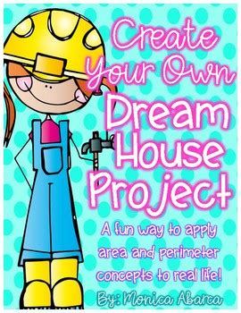 design my own dream house create your own dream house project using area perimeter by monica abarca