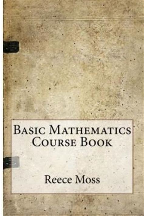 a course of mathematics books basic mathematics course book reece e moss