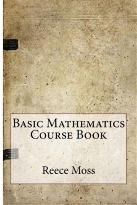 a course of mathematics books basic mathematics course book reece e moss