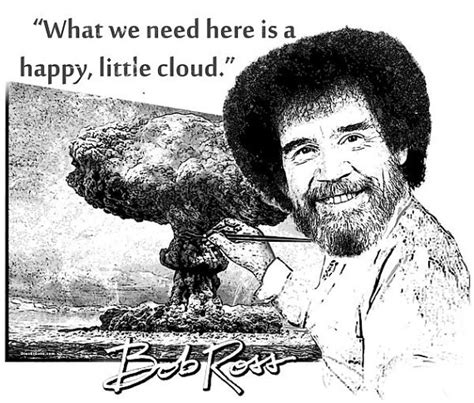 Bob2 Is Here And We Bob Ross Quote T Shirt What We Need Here Is A Happy