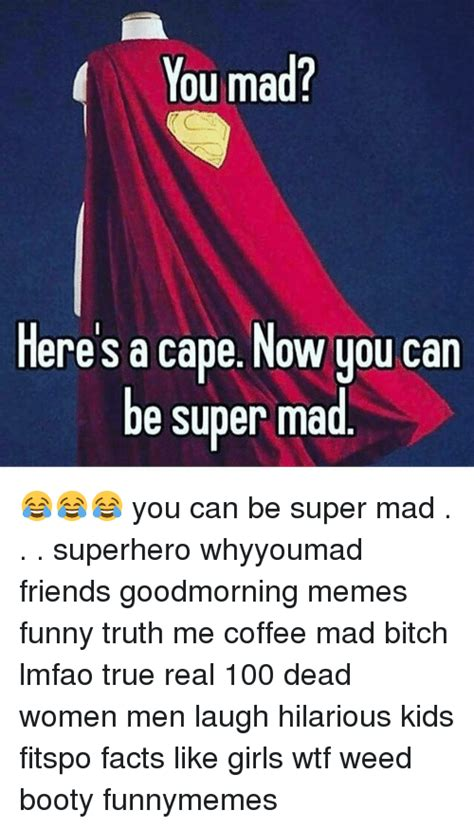 Super Mad Meme - you mad heres a cape now you can be super mad you can