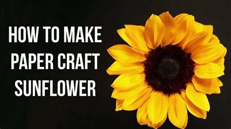How To Make Sunflower From Paper - how to make paper craft sunflower and king and