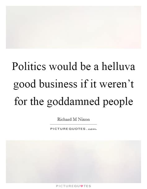 If It Werent For The by Politics Quotes Sayings Politics Picture Quotes