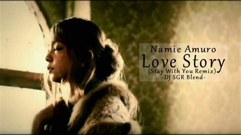 namie amuro love story namie amuro love story stay with you remix dj sgr