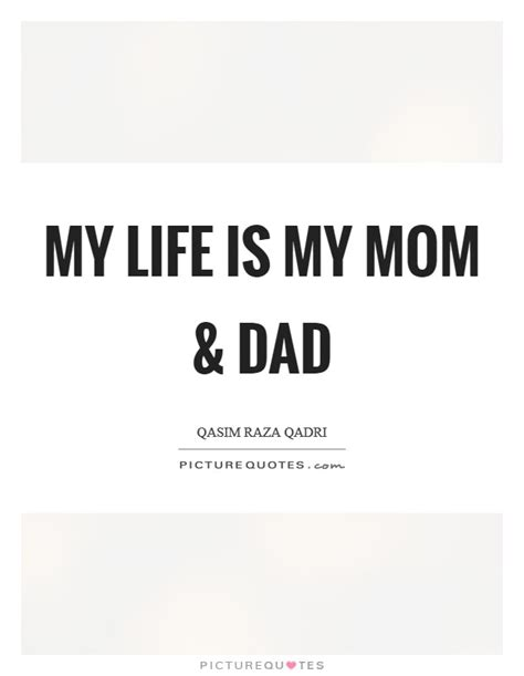 biography of my mother my life is my mom and dad picture quotes