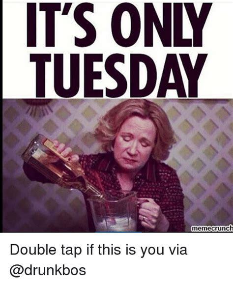 funny tuesday memes    sizzle watered