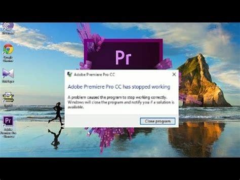adobe premiere pro keeps crashing windows 7 adobe premiere pro cc startup problem in windows 10 fix