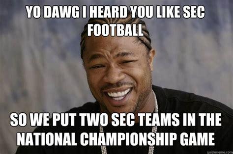Sec Memes - yo dawg i heard you like sec football so we put two sec