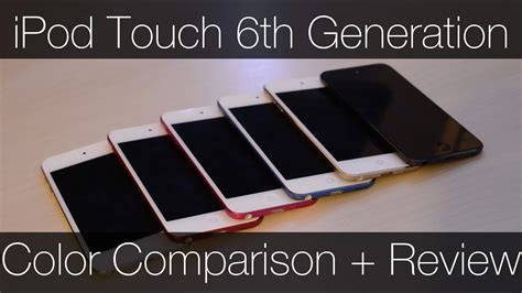 ipod touch 6th generation colors ipod touch 6th generation color comparison and review