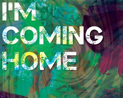 im coming home quotes quotesgram