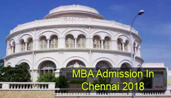 Mba Admission In Chennai mba admission in chennai 2018 selection admission procedure