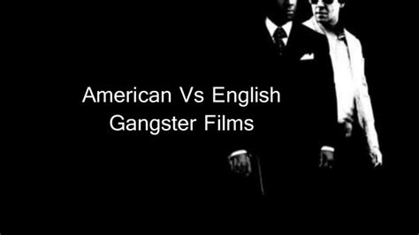gangster film presentation american and english gangster films