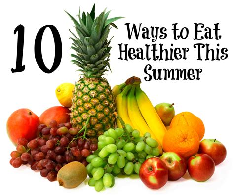 10 Ways To Eat More Healthy by Ten Ways To Eat Healthier This Summer