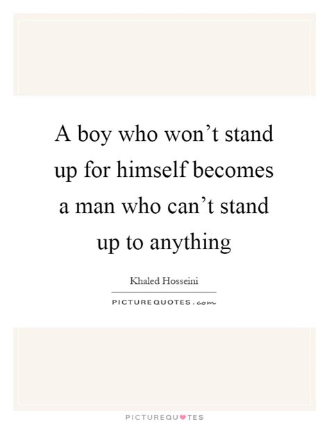 cant stand up for 1408885913 a boy who won t stand up for himself becomes a man who can t picture quotes
