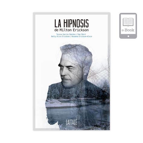 la hipnosis de milton la hipnosis de milton erickson