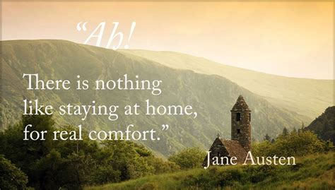 there is nothing like staying at home for real comfort 25 impressive jane austen quote