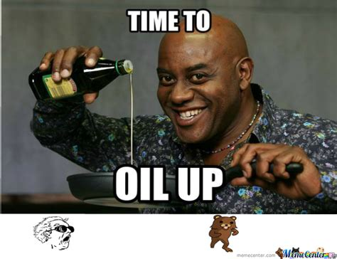 Oil Meme - time to oil up by fredje323 meme center
