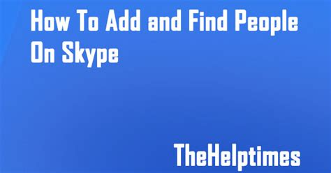 How To Find Peoples Skype Names How To Add And Find On Skype In Windows 8 7 Vista And Xp A Guide