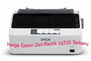 Printer Epson Lx 310 Terbaru harga printer dot matrik lx 310 dan lq 310 terbaru pengalaman baru