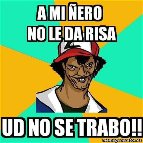 Memes Generator En Espaã Ol - meme ash pedreiro a mi 241 ero no le da risa ud no se trabo