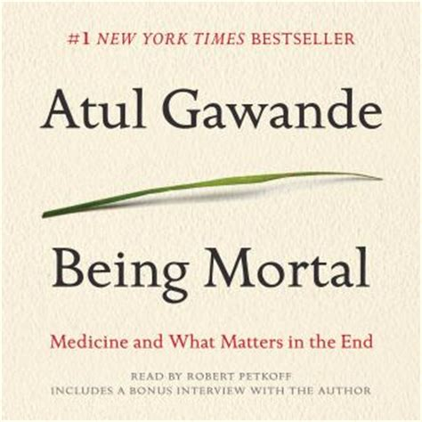 summary being mortal by atul gawande medicine and what matters in the end chapter by chapter summary being mortal chapter by chapter summary book paperback hardcover summary books listen to being mortal medicine and what matters in the