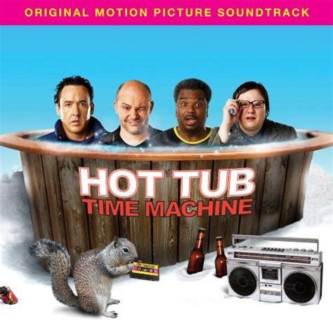 hot tub time machine bathtub part hot tub time machine soundtrack thlog