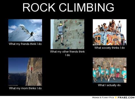 Rock Climbing Memes - what i think i do meme