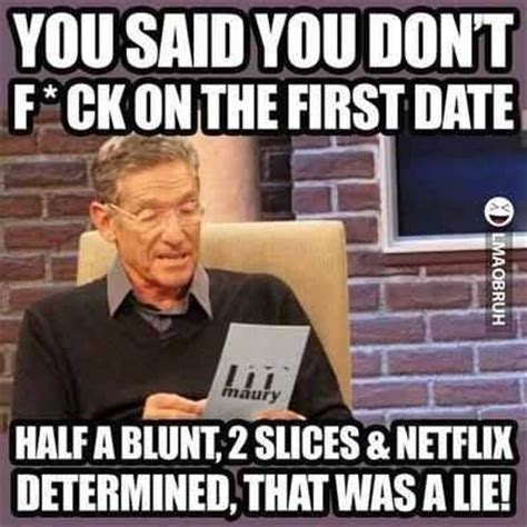 Fucking Funny Memes - you said you don t fuck on the first date funny adults18