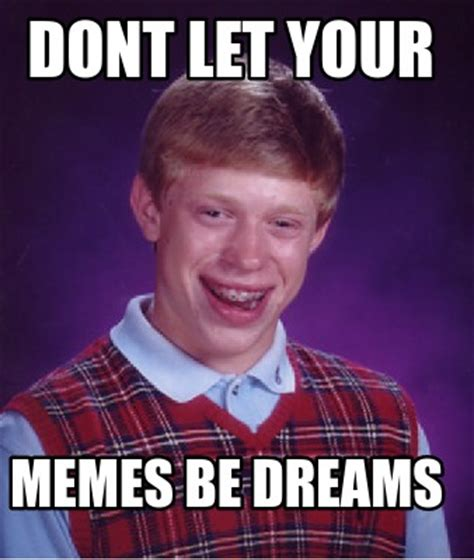 Meme Image Creator - meme creator dont let your memes be dreams meme