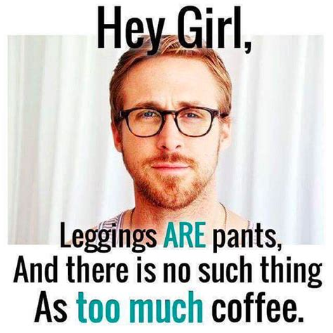 Leggings Meme - leggings meme 28 images ryan gosling hey girl search