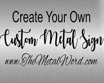 Create Your Own Custom Metal - custom metal quote sign and sayings inspirational