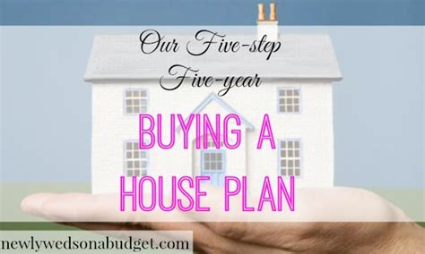 5 year plan to buy a house our five step five year buying a house plan newlyweds on