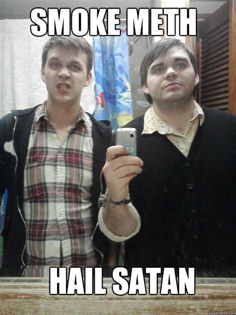 Hail Satan Meme - smoke meth hail satan satan quickmeme