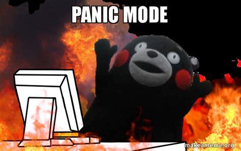 Panic Meme - panic mode make a meme