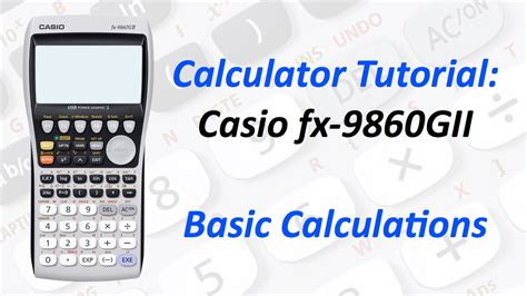 fx tutorial videos calculator tutorial casio fx 9860gii basic calculations