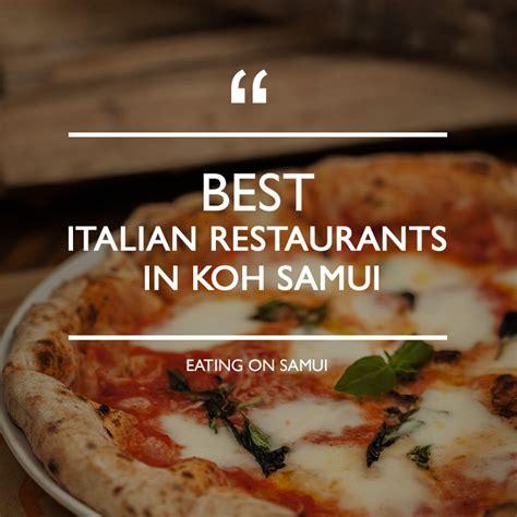 best italian restaurant best italian restaurants in koh samui 2017