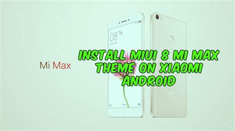 themes of mi mobile install miui 8 mi max theme on xiaomi android