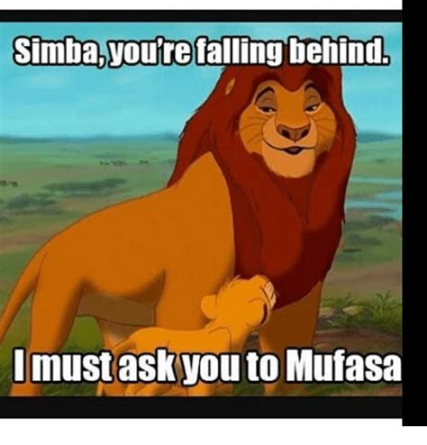 Mufasa Meme - simba you re falling behind must ask you to mufasa meme