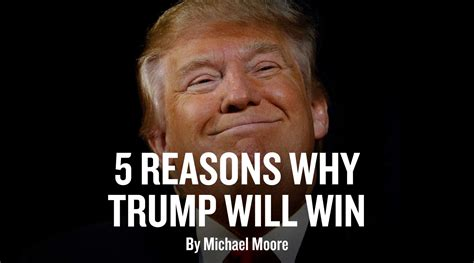 politics why do you support trump or not page 2 5 reasons why trump will win michael moore