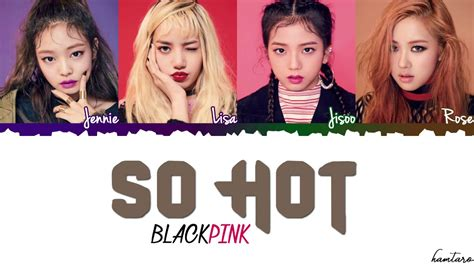 blackpink so hot blackpink so hot theblacklabel remix lyrics color