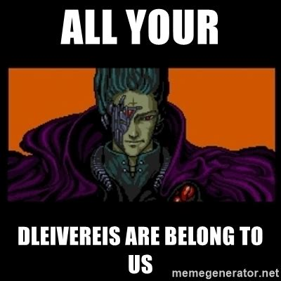 All Your Base Are Belong To Us Meme - all your dleivereis are belong to us all your base are