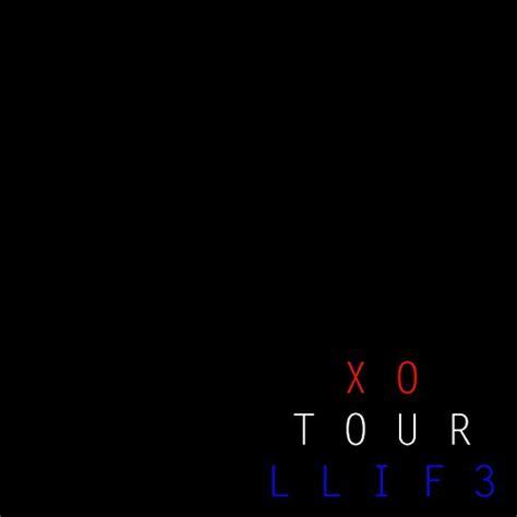 Xo Tour Llif3 xo tour llif3 by chagne blk on