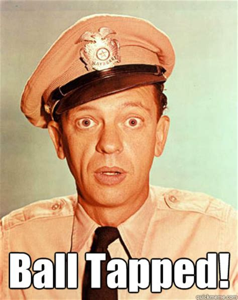 Barney Fife Memes - ball tapped barney fife quickmeme