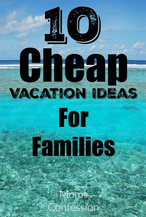 vacation ideas 10 cheap vacation ideas for families