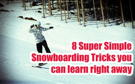 8 Secrets You Can by 8 Snowboard Tricks You Can Up Right Away Do