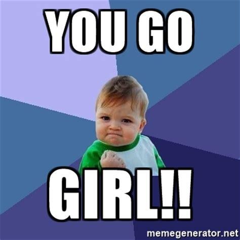 You Go Girl Meme - you go girl meme you go girl success kid meme generator