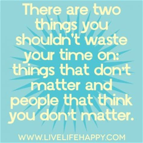 Things That Shouldnt Ruin Your Day wasting time quotes quotesgram
