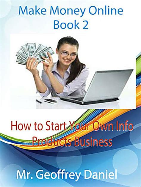 How To Make Money Online Book - make money online make money online book 2 how to start your own info products