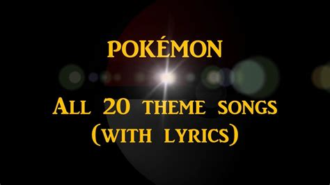 theme songs youtube pok 201 mon all 20 theme songs with lyrics youtube
