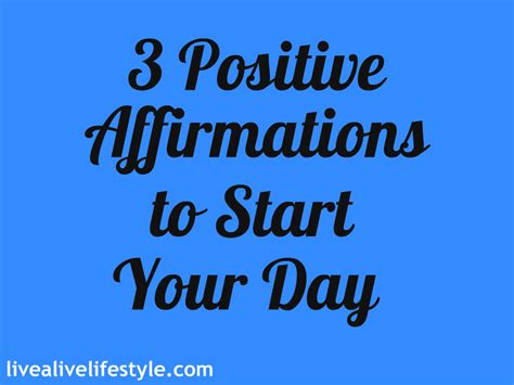 What A Way To Start A Day by 3 Positive Affirmations To Start Your Day Livealivehh